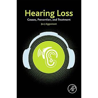Hearing Loss Causes Prevention and Treatment by Eggermont & Jos J.