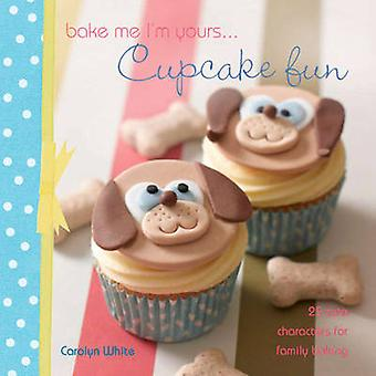 Bake Me Im Yours ... Cupcake Fun  over 25 cute cake characters by Carolyn White