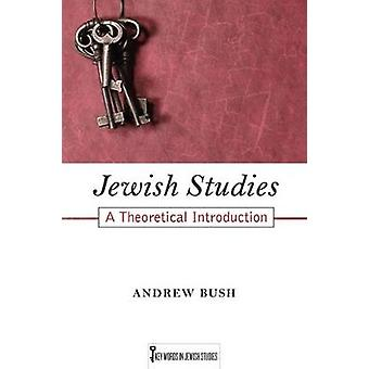 Jewish Studies A Theoretical Introduction by Bush & Andrew