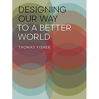 Designing Our Way to a Better World by Fisher & Thomas