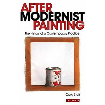 After Modernist Painting - The History of a Contemporary Practice by C
