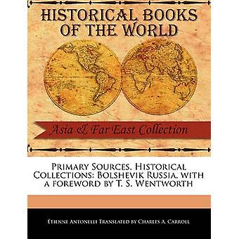 Primärquellen Historische Sammlungen Bolschewistisches Russland mit einem Vorwort von T. S. Wentworth von Antonelli Übersetzt von Charles A. Carro