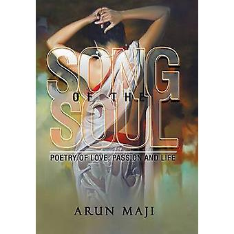Song of the Soul Poetry of Love Passion and Life by Maji & Arun