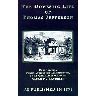 The Domestic Life of Thomas Jefferson by Randolph & Sarah H.