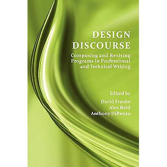 Design Discourse Composing and Revising Programs in Professional and Technical Writing by Franke & David