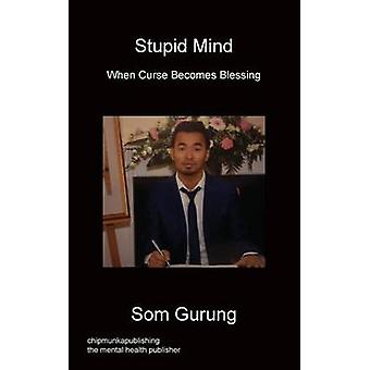 Stupid Mind  When Curse Becomes Blessing by Gurung & Som