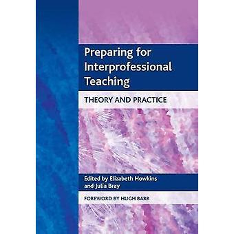 Preparing for Interprofessional Teaching Theory and Practice by Howkins & Elizabeth