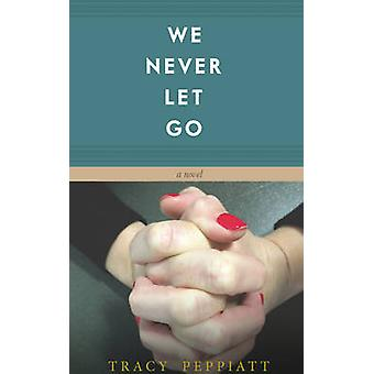 We Never Let Go by Peppiatt & Tracy