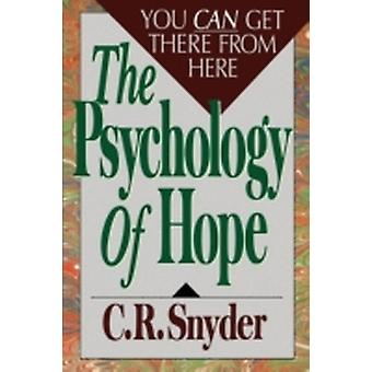 Psychology of Hope You Can Get Here from There by Snyder & C. R.