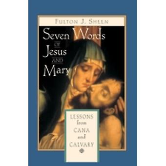 Seven Words of Jesus and Mary Lessons on Cana and Calvary by Sheen & Fulton J.