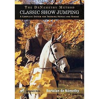 Classic Show Jumping The de Nemethy Method by de Nemethy & Bertalan