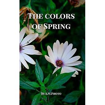 The Colors of Spring by Photo & AM
