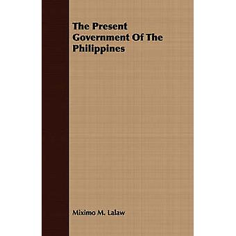 The Present Government Of The Philippines by Lalaw & Miximo M.