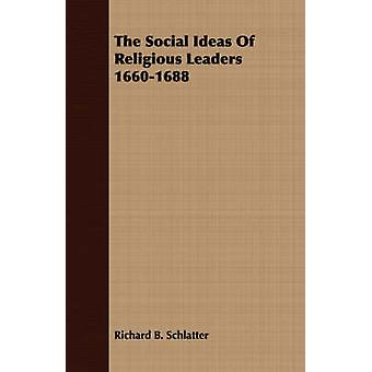 The Social Ideas Of Religious Leaders 16601688 by Schlatter & Richard B.