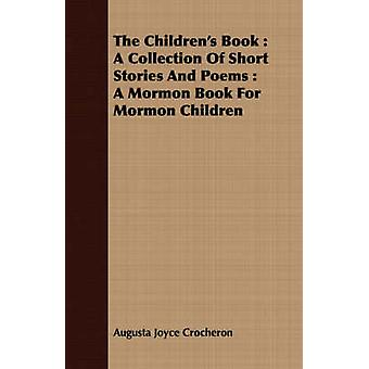 The Childrens Book A Collection of Short Stories and Poems A Mormon Book for Mormon Children by Crocheron & Augusta Joyce