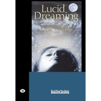 Lucid Dreaming A Concise Guide to Awakening in Your Dreams and in Your Life Easyread Large Edition by LaBerge Ph. D. & Stephen