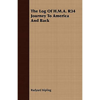 The Log of H.M.A. R34 Journey to America and Back by Kipling & Rudyard