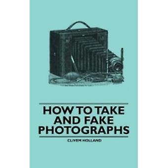 How to Take and Fake Photographs by Holland & Clivem