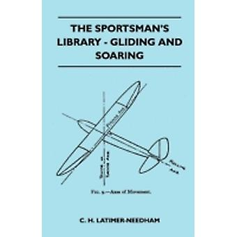 The Sportsmans Library  Gliding And Soaring by LatimerNeedham & C. H.