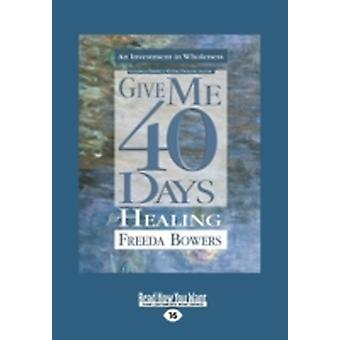 Give Me 40 Days for Healing Large Print 16pt by Bowers & Freeda