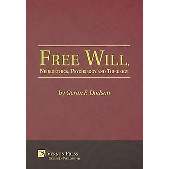 Free Will Neuroethics Psychology and Theology by Dodson & Geran F