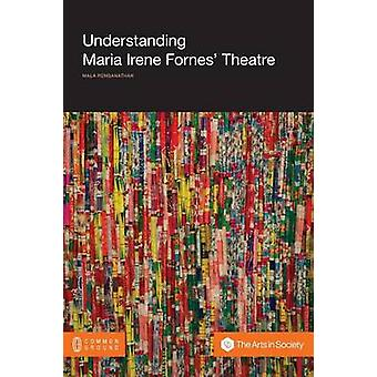 Understanding Maria Irene Fornes Theatre by Renganathan & Mala