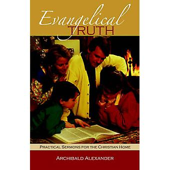 Evangelical Truth Practical Sermons for the Christian Family by Alexander & Archibald