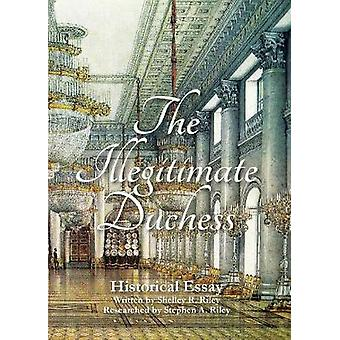The Illegitimate Duchess A Historical Essay Involving Catherine the Great and Prince Demetrius Gallitzin by Riley & Shelley R.
