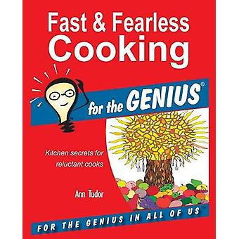 Fast  Fearless Cooking for the GENIUS by Tudor & Ann