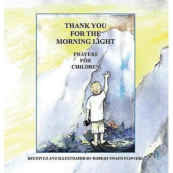 Thank You For The Morning Light Prayers For Children by Flowers & Robert Swaim