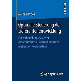 Optimale Steuerung der Lieferantenentwicklung  Ein verhandlungsbasierter Algorithmus zur unternehmensbergreifenden Koordination by Proch & Michael