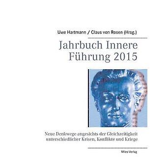 Jahrbuch Innere Fhrung 2015Neue Denkwege angesichts der Gleichzeitigkeit unterschiedlicher     Krisen Konflikte und Kriege by Hartmann & Uwe