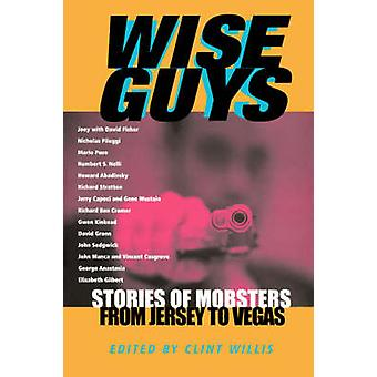 Wise Guys Stories of Mobsters from Jersey to Vegas by Willis & Clint