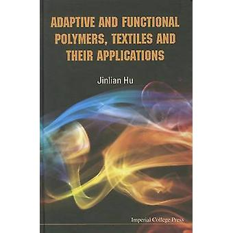 Adaptive and Functional Polymers Textiles and Their Applications by Hu & Jinlian