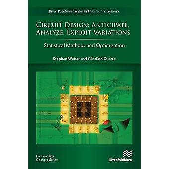 Circuit Design Anticipate Analyze Exploit Variations Statistical Methods and Optimization by Weber & Stephan