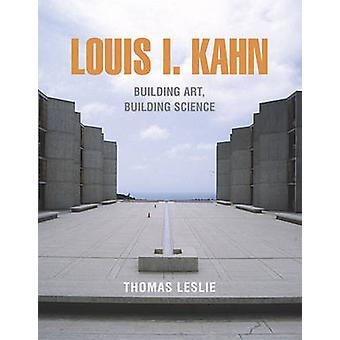 Louis I. Kahn Building Art Building Science by Thomas Leslie