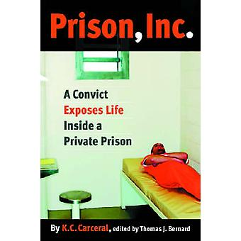 Prison - Inc. - A Convict Exposes Life Inside a Private Prison by K. C