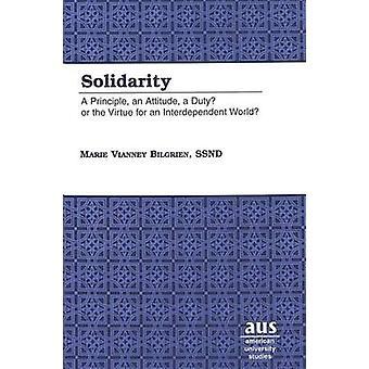 Solidarity - A Principle - an Attitude - a Duty? or the Virtue for an