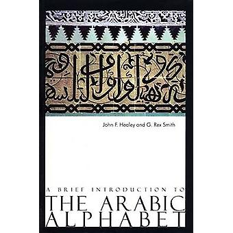 A Brief Introduction to the Arabic Alphabet by John Healey - Rex Smit