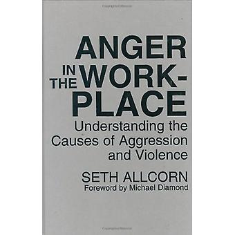Anger in the Workplace - Understanding the Causes of Aggression and Vi