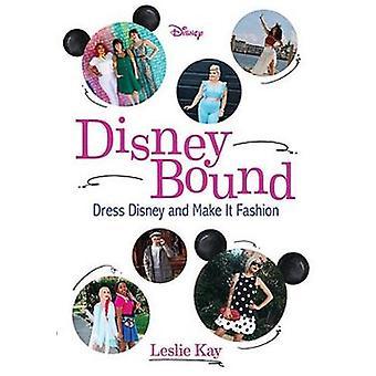 Disneybound - Dress Disney and Make It Fashion by Leslie Kay - 9781368