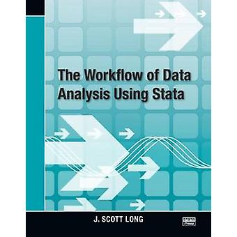 The Workflow of Data Analysis Using Stata by J. Scott Long - 97815971