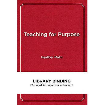Teaching for Purpose - Preparing Students for Lives of Meaning by Heat