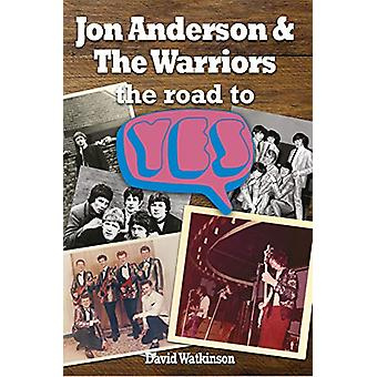 Jon Anderson and The Warriors - The Road To Yes by David Watkinson - 9