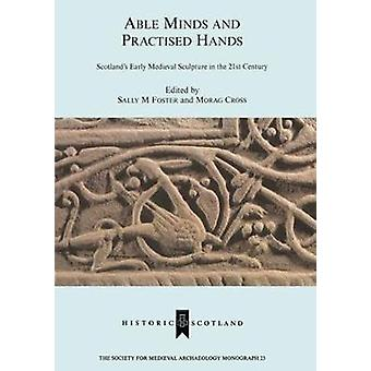 Able Minds and Practiced Hands - Scotland's Early Medieval Sculpture i