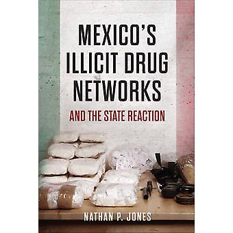 Mexico's Illicit Drug Networks and the State Reaction by Nathan P. Jo