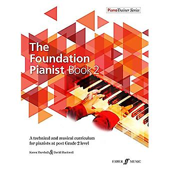 The Foundation Pianist Book 2 - A technical and musical curriculum for