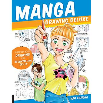 Manga Drawing Deluxe  Empower Your Drawing and Storytelling Skills by Nao Yazawa