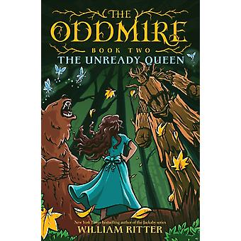 Oddmire Book 2 The Unready Queen by William Ritter