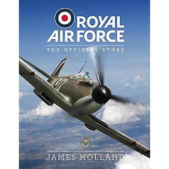 Royal Air Force - The Official Story by James Holland - 9781787394230